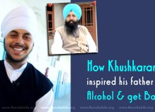 How Khushkaran singh inspired his father to leave Alcohol & get Baptised!