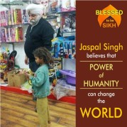 Jaspal Singh believes that POWER of HUMANITY can change the WORLD!