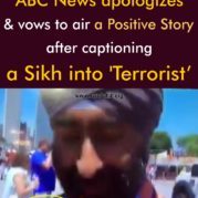 ABC News apologizes & vows to air a Positive Story after captioning a Sikh into 'Terrorist'