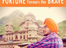 Pawanjot Singh - FORTUNE Favours the Brave!