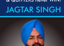 Winners Never QUIT & QUITTERS never WIN!- Jagtar Singh